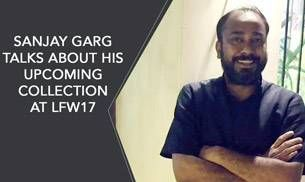 Watch: Designer Sanjay Garg talks about his upcoming collection at LFW17